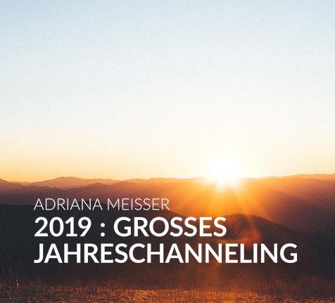 DAS GROSSE JAHRES CHANNELING 2019 mit Adriana Meisser – 11.01.19